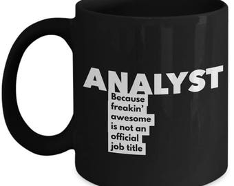 Analyst because freakin' awesome is not an official job title - Unique Gift Black Coffee Mug