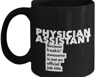 Physician Assistant because freakin' awesome is not an official job title - Unique Gift Black Coffee Mug