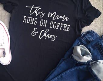 This mama runs on coffee & chaos/chaos/coffee/mom gifts/gifts for mom/mom shirt/mom tshirt