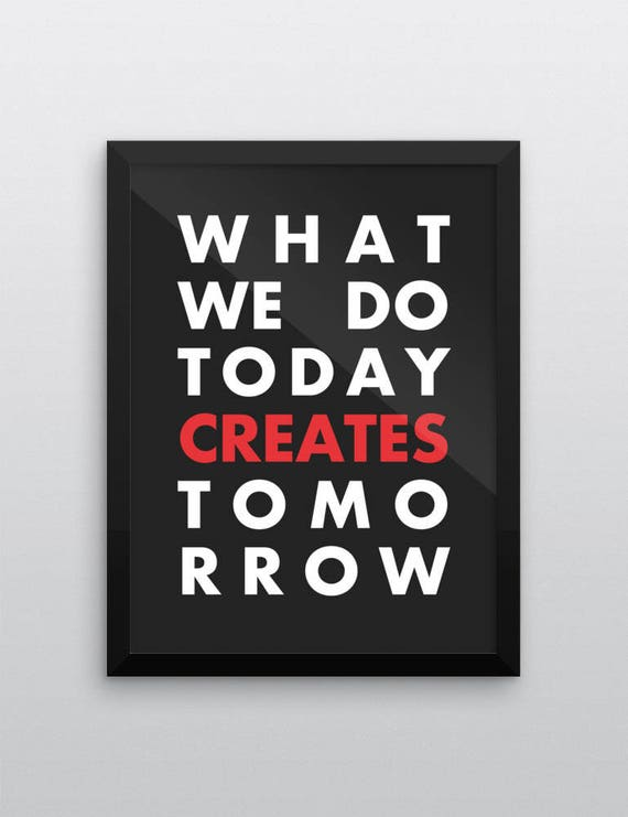 What We Do Today Creates Tomorrow | Wall Art | Poster