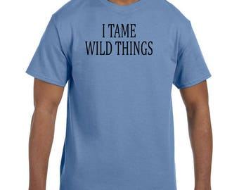 Funny Humor Tshirt I Tame Wild Things model xx50726