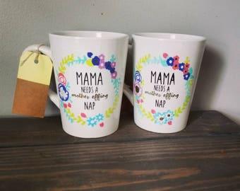 Mama Needs a Nap Coffee Mug, Mom Coffee Mugs, Funny Coffee Mugs, Gifts for Mom, Mama Needs a Mother Effing Nap, Coffee Gift, Coffee Lover
