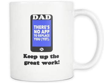 Funny Father's Day Gift Mug - Dad: There's No App To Replace You (Yet)! Keep Up the Great Work!