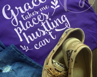 Grace Takes Me Places Hustling Can't Tee / Grace T-shirt / Hustling / Grace Graphic Tee for Ladies / Ladies Cute Graphic Tee