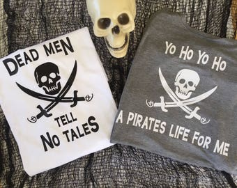 A Pirates Life for Me Shirt / Dead Men Tell No Tales