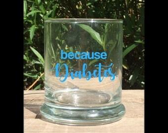 Because Diabetes Whiskey Glass - Diabetes Gifts - Diabetes Drinking Glass - Design-Your-Own Whiskey Glass - Custom Whiskey Glasses