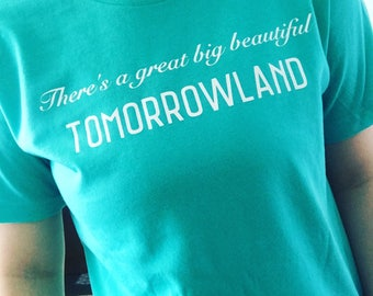There's A Great Big Beautiful Tomorrowland Tshirt