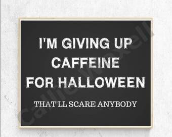 Halloween Wall Art Printable, Halloween Printable, I'm Giving Up Caffeine