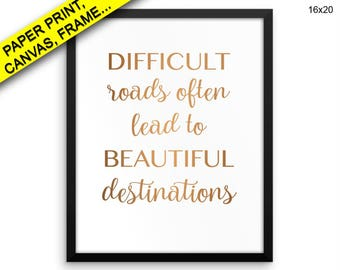 Difficult Roads Often Lead To Beautiful Destinations Prints Difficult Roads Often Lead To Beautiful Destinations Canvas Wall Art Difficult