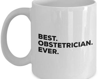 Best Obstetrician Ever, Obstetrician Coffee Mug , Obstetrician Mugs,  Gift For Obstetrician , Birthday Anniversary Gift, Christmas Present