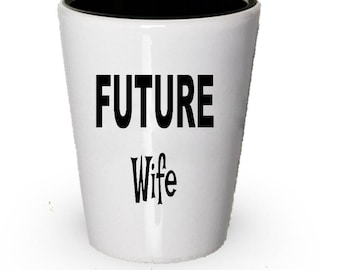 Future Wife Shot Glass , Gift Present For Wife , Christmas Present , Birthday Gifts , Anniversary Gift