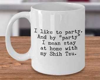Shih Tzu Mug – Party Stay at Home with My Shih Tzu - Funny Dog Lover Coffee Cup Gift, 11 oz.