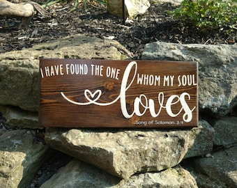 "Personalized ""I have found the one whom my soul loves"" Song of Solomon 34 Wood sign.  Custom love wood sign.  Makes a great gift!"
