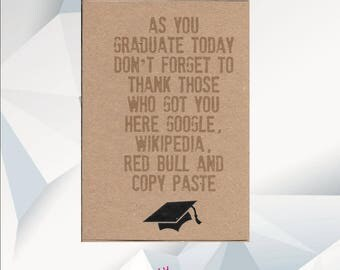 FUNNY Graduation Card, As You Graduate Don't Forget To Thank those Who Got You Here Google, Wikipidia, Red Bull And Copy Paste