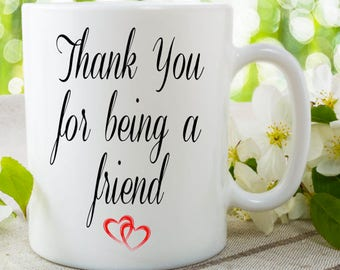 Friend Mug Thank You For Being A Friend Mug Gift For Best Friend Birthday Gift Christmas Present Thank You Gift Friend Cup Ceramic WSDMUG748