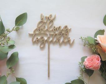 Cake Topper 'we belong together' Laser Cut/Wedding/Anniversary/Bridal Shower/Love