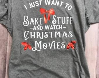 i just want to bake stuff and watch cheistmas movies, christmas shirt, holiday shirt, womens shirt, ladies shirt, christmas tees, christmas