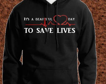 Greys Anatomy Sweatshirt, Greys Anatomy Hoodie, Its a Beautiful Day To Save Lives