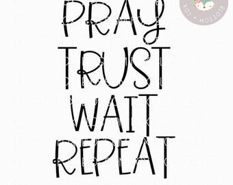 Religious SVG, Pray Trust Wait Repeat SVG, Jesus Svg, Christian Svg, Bible, Children of God, Faith Svg, Have Faith SVG, Prayer svg