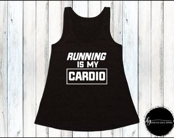 Running is My Cardio Working Out Shirt Women's Gym Shirt Women's Running Shirt Running Tank Workout Tank Workout Shirt Gym Tank