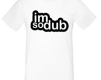 Im So Dub - T-Shirt