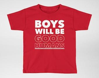 Boys Will Be GOOD HUMANS - Toddler T-shirt