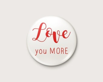 """Badge quote - """"Love you more"""""""