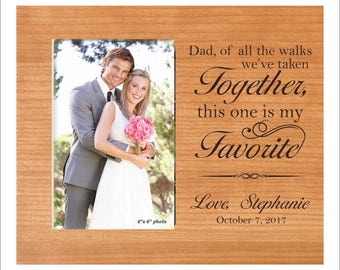 """Personalized Dad Wedding Gift, """"Dad, of all the walks we've taken together, this one is my Favorite"""" Parents Wedding Gift, Dad Photo Frame"""