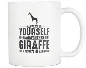 Giraffe Mug, Giraffe Gift ,Always be Yourself , Giraffe Coffee Mug - Tea Cup 11oz