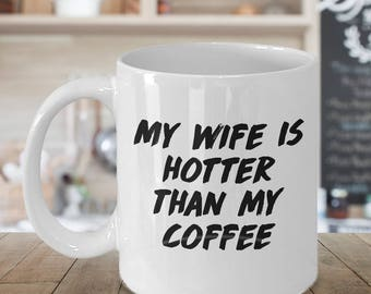mug for him, mug for husband, funny husband mug, funny mug for him, funny mug boyfriend, his mug, man mug, husbands mug, wife is hotter mug