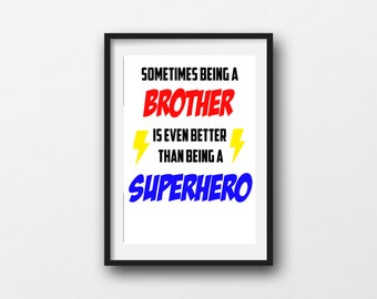 Sometimes Being A Brother Is Even Better Than Being A Superhero Printable Wall Art