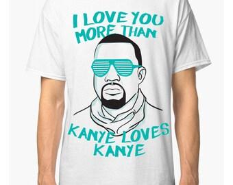 Kanye Loves Kanye Funny T-shirt, Men's Women's All Sizes