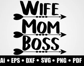 Wife Mom Boss / Svg / Dxf / Png / Eps / Ai / Pdf / circuit cutting file / vector file / printable / digital download