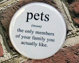 Pets Definition Quote Pin/Button, Magnet, or Keychain
