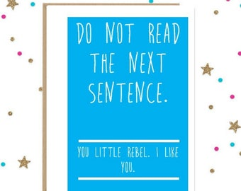 Funny Friendship Card - Do Not Read the Next Sentence, Rebel, Funny Card