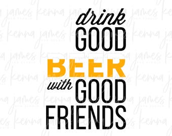 Drink Good Beer With Good Friends svg | Beer svg | Good Friends svg | Friends svg | SVG | DXF | JPG | cut file