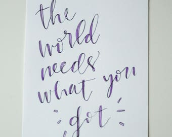 The World Needs What You Got