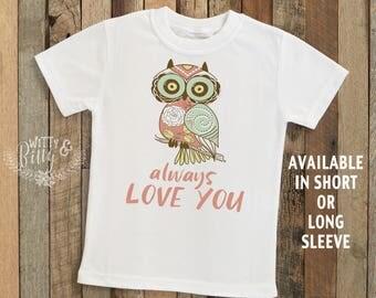 Owl Always Love You Kids Shirt, Punny Kids Shirt, Owl Kids Shirt, Cute Kids Shirt, Cute Tee, Boho Kids Shirt, Funny Kids Tee - T233O