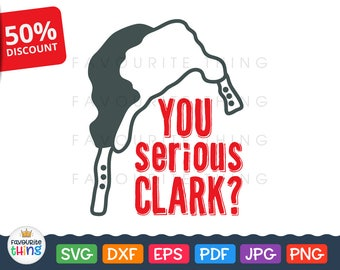 You Serious Clark Svg Christmas Vacation - Griswold Christmas Svg T-shirt Vinyl Decal cut file Clip art for Cricut, Silhouette Dxf Png Eps