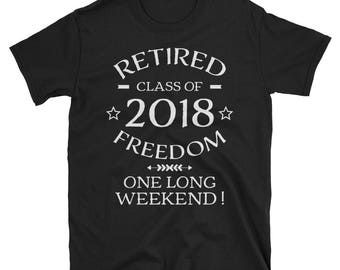 Retired Class of 2018 Freedom - Class of 2018 - Retired class - 2018 freedom - one long weekend - long weekend - retired class of 2018