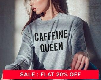 Caffeine Queen Shirt Teen Funny Shirt Tumblr Teen Shirt Oversized Jumper Sweatshirt Women Sweatshirt Men Shirt Sayings Gifts Graphic Shirts