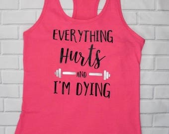 Everything Hurts and I'm Dying | Women's Gym Racerback