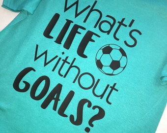 What's Life Without Goals Soccer Player Shirt - Soccer Player Gift - Soccer Coach Shirt - Soccer is Life - Game Day Shirt