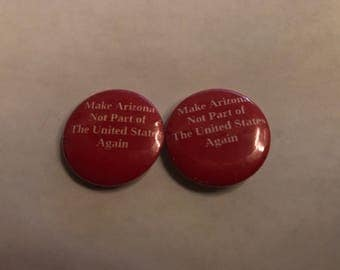 Make Arizona Not Part of the United States Again Button
