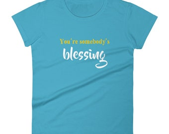 You_re_somebody_s_blessing Tshirt Women's short sleeve t-shirt