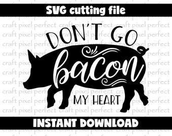 Don't Go Bacon My Heart Svg, Kitchen Towel Svg, Pig Svg File, Funny Tshirt Svg, Kichen Svg File, Funny Sayings Svg, Funny Valentine's Svg