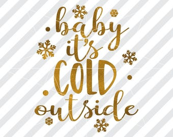 Baby its cold svg,  Cold outside svg, Outside cut dxf, Outside cut files, Christmas svg, Christmas decor svg, Silhouette cut files