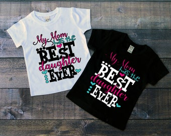 Children's Tee Shirt, My Mom Has The Best Daughter Ever, Kids T-Shirt, Black or White Tee, Infants, Toddler, Youth, Girls Tee, Mom Shirt