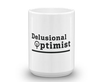 Mug - Delusional Optimist - Fun,Witty,Sarcastic,Humorous