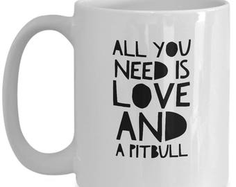All You Need is Love and a Pit Bull -- Novelty Coffee Cup -- Dog Lover